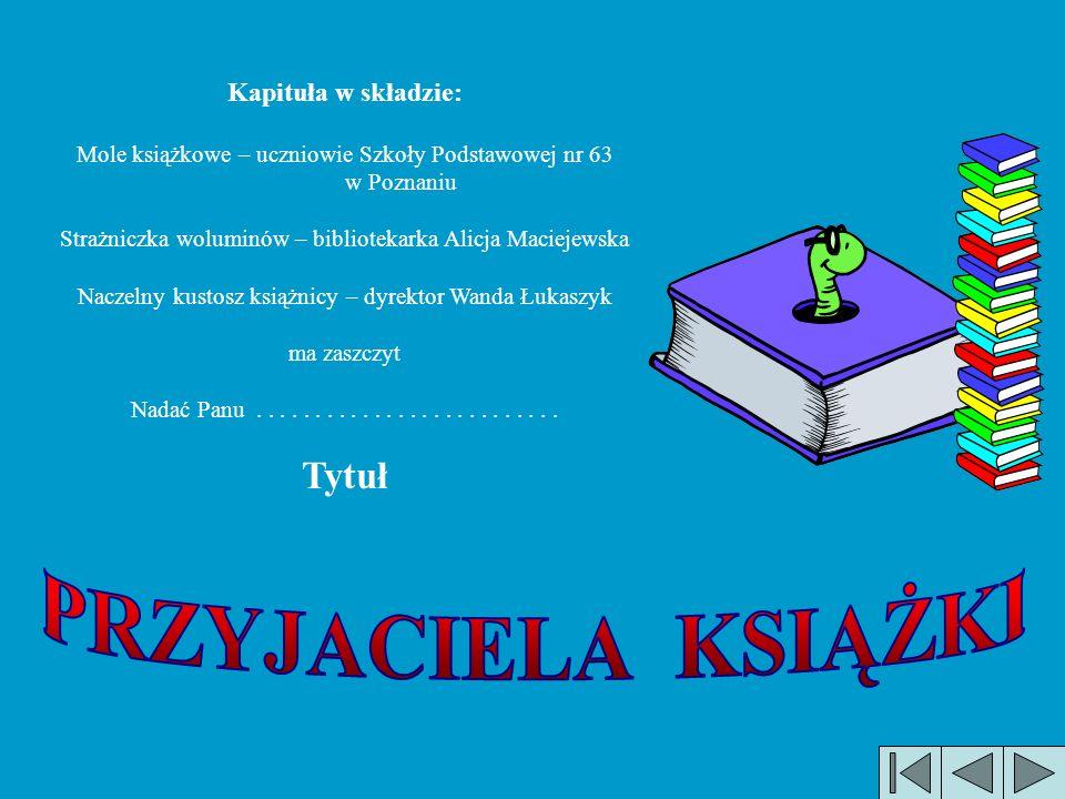 PRZYJACIELA KSIĄŻKI Tytuł Kapituła w składzie: