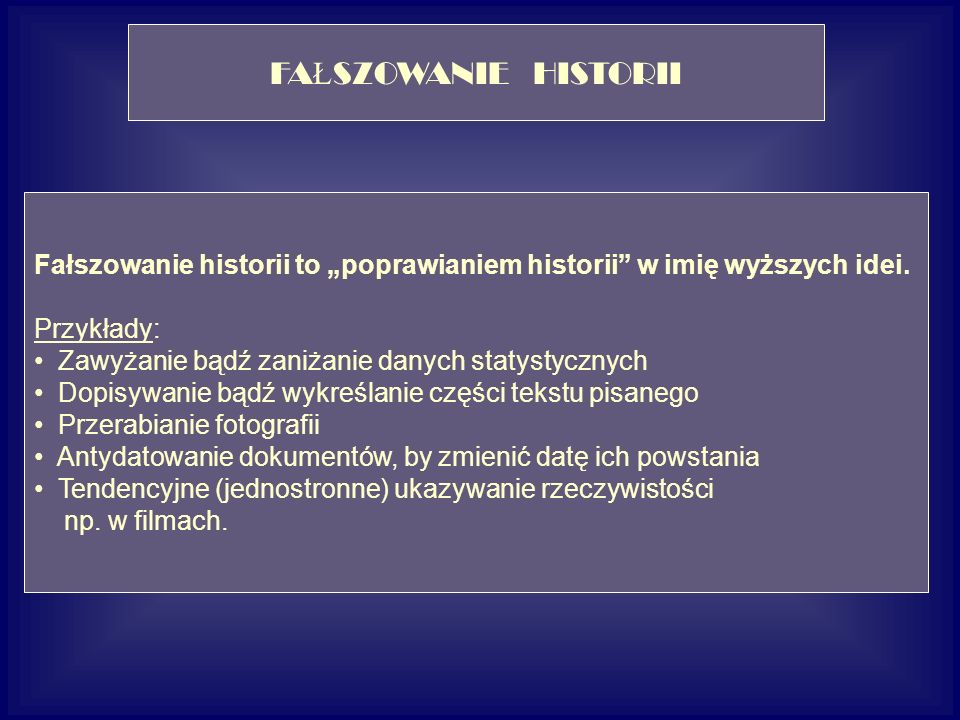 """FAŁSZOWANIE HISTORII Fałszowanie historii to """"poprawianiem historii w imię wyższych idei. Przykłady:"""