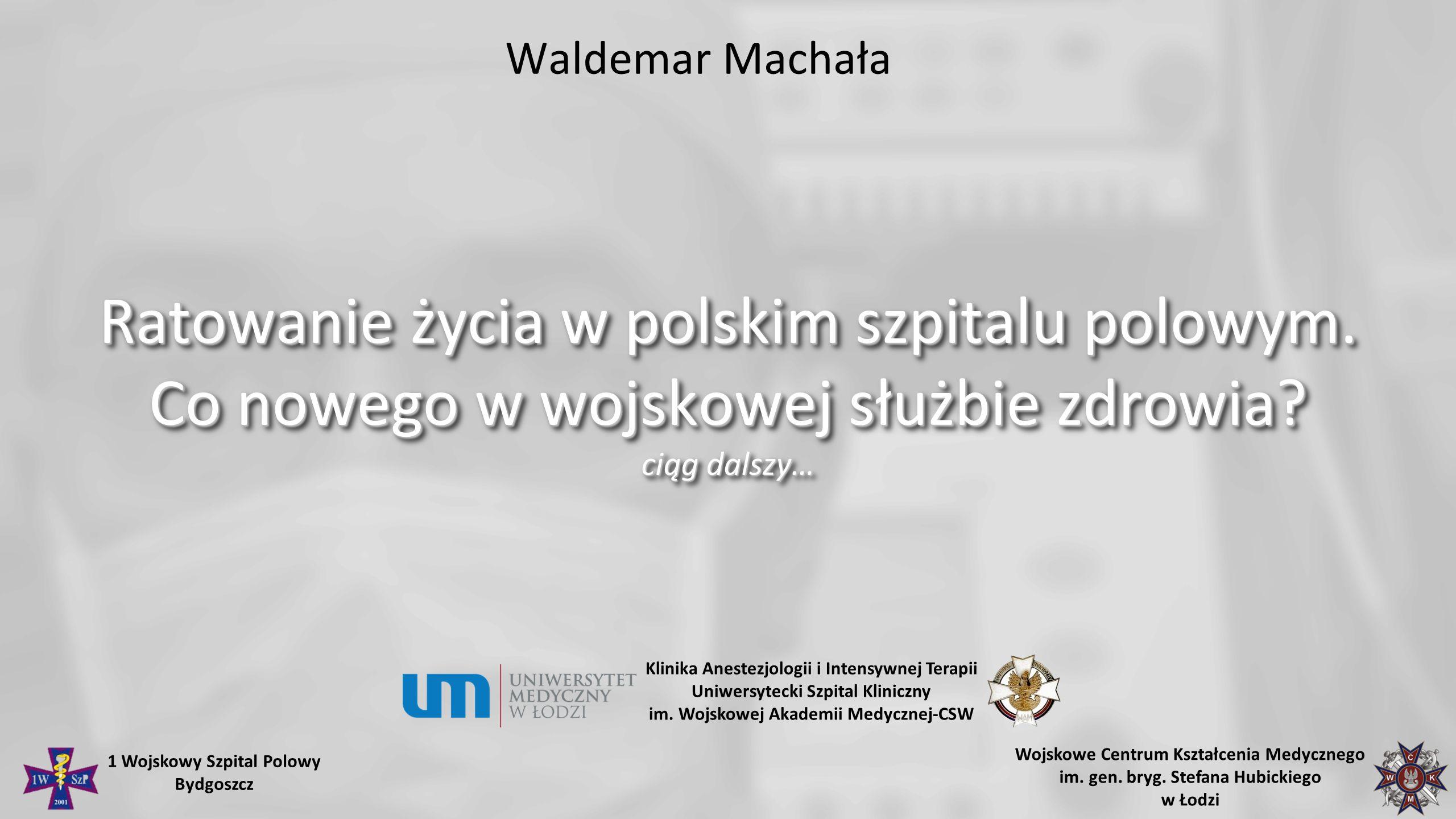 Waldemar Machała Ratowanie życia w polskim szpitalu polowym. Co nowego w wojskowej służbie zdrowia ciąg dalszy…