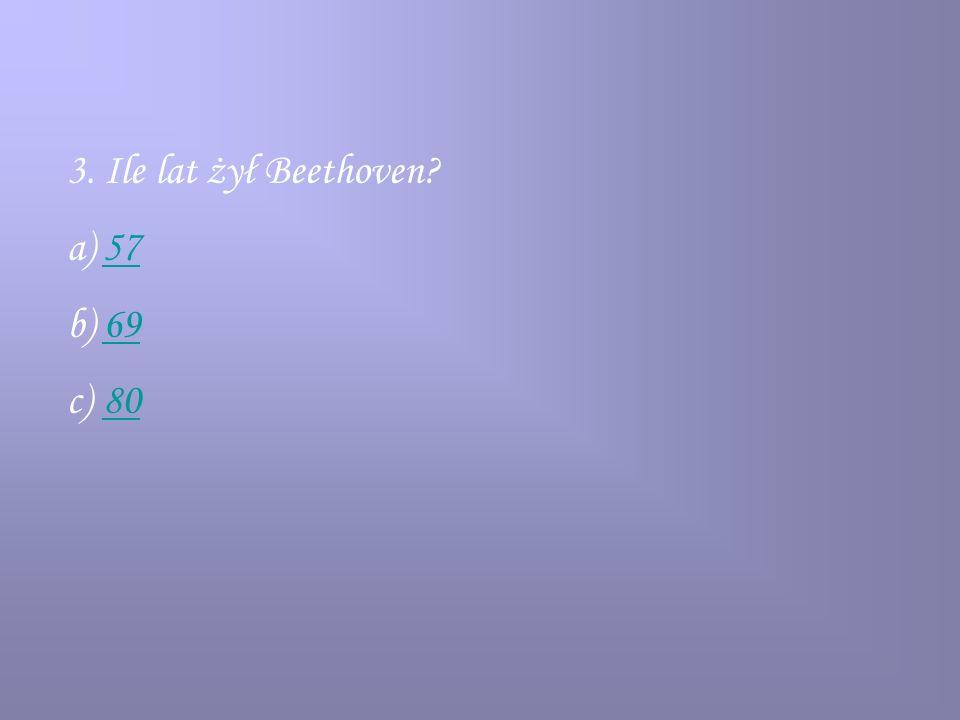 3. Ile lat żył Beethoven 57 69 80