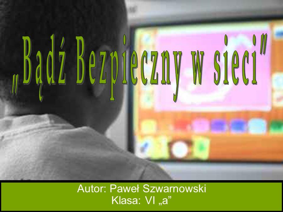 "Autor: Paweł Szwarnowski Klasa: VI ""a"