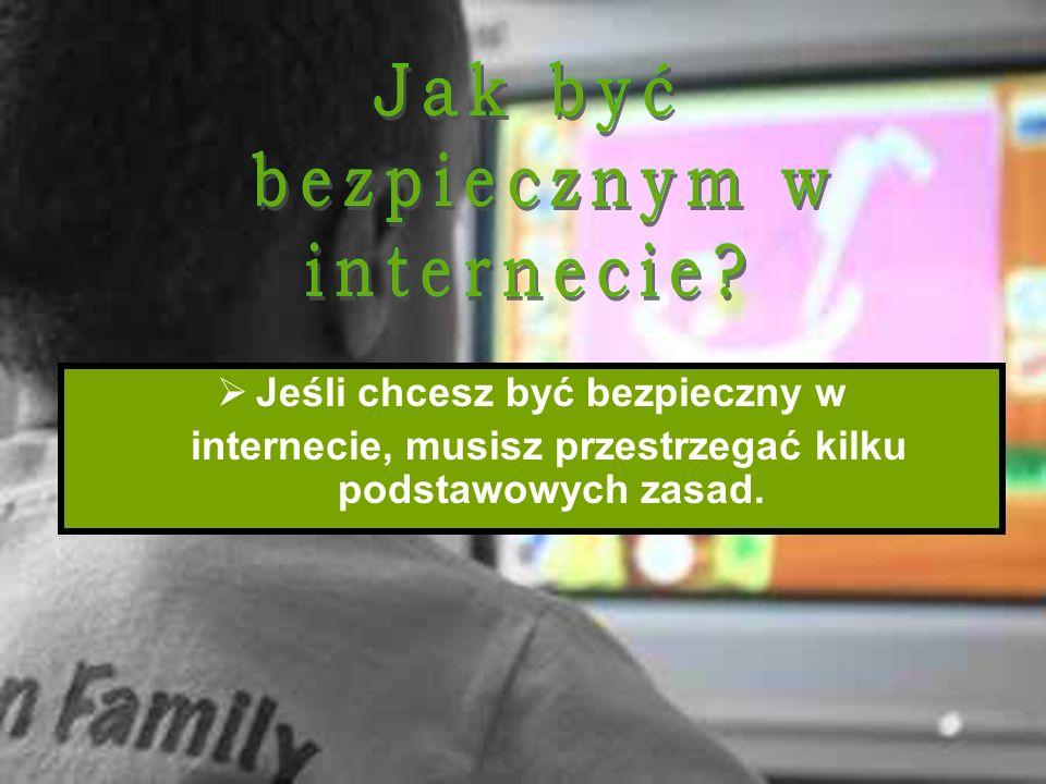 Jak być bezpiecznym w internecie Jeśli chcesz być bezpieczny w