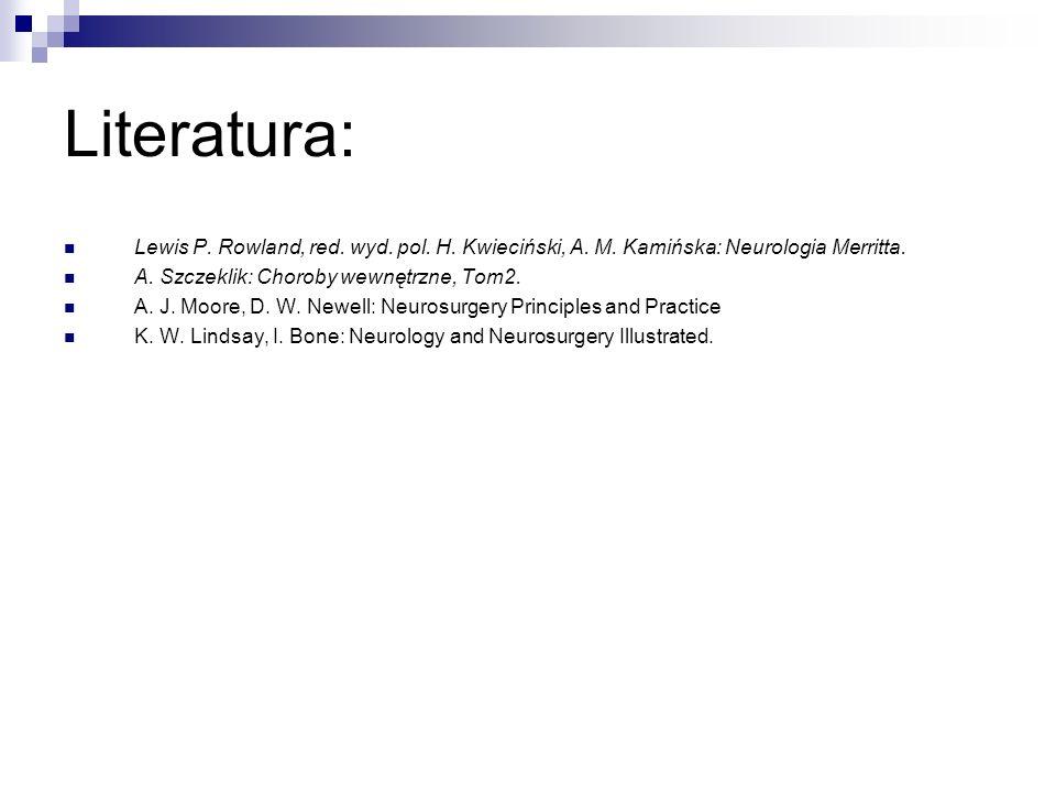 Literatura: Lewis P. Rowland, red. wyd. pol. H. Kwieciński, A. M. Kamińska: Neurologia Merritta. A. Szczeklik: Choroby wewnętrzne, Tom2.