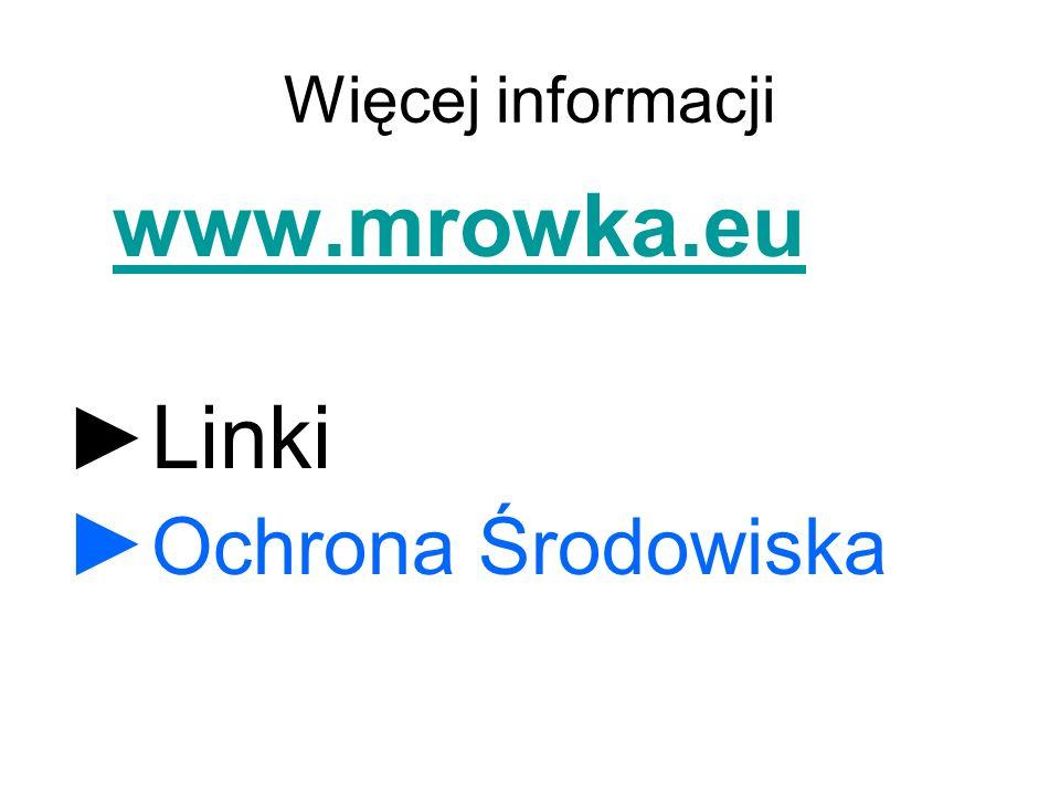 Więcej informacji www.mrowka.eu ►Linki ►Ochrona Środowiska