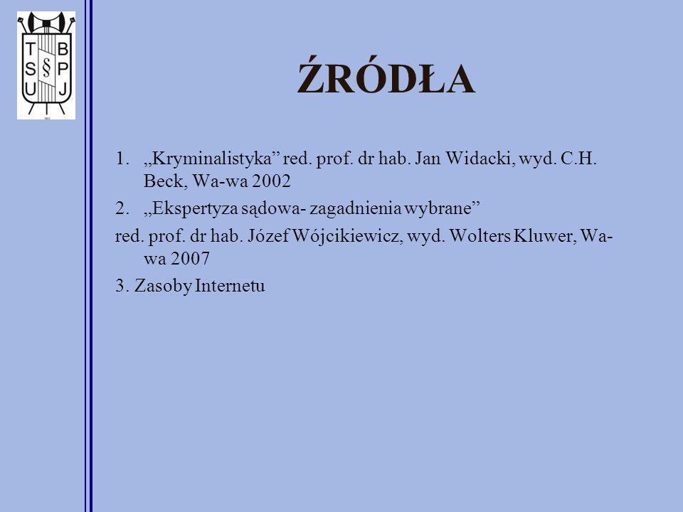 """ŹRÓDŁA """"Kryminalistyka red. prof. dr hab. Jan Widacki, wyd. C.H. Beck, Wa-wa 2002. """"Ekspertyza sądowa- zagadnienia wybrane"""