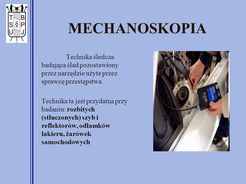 MECHANOSKOPIA Technika śledcza badająca ślad pozostawiony przez narzędzie użyte przez sprawcę przestępstwa.