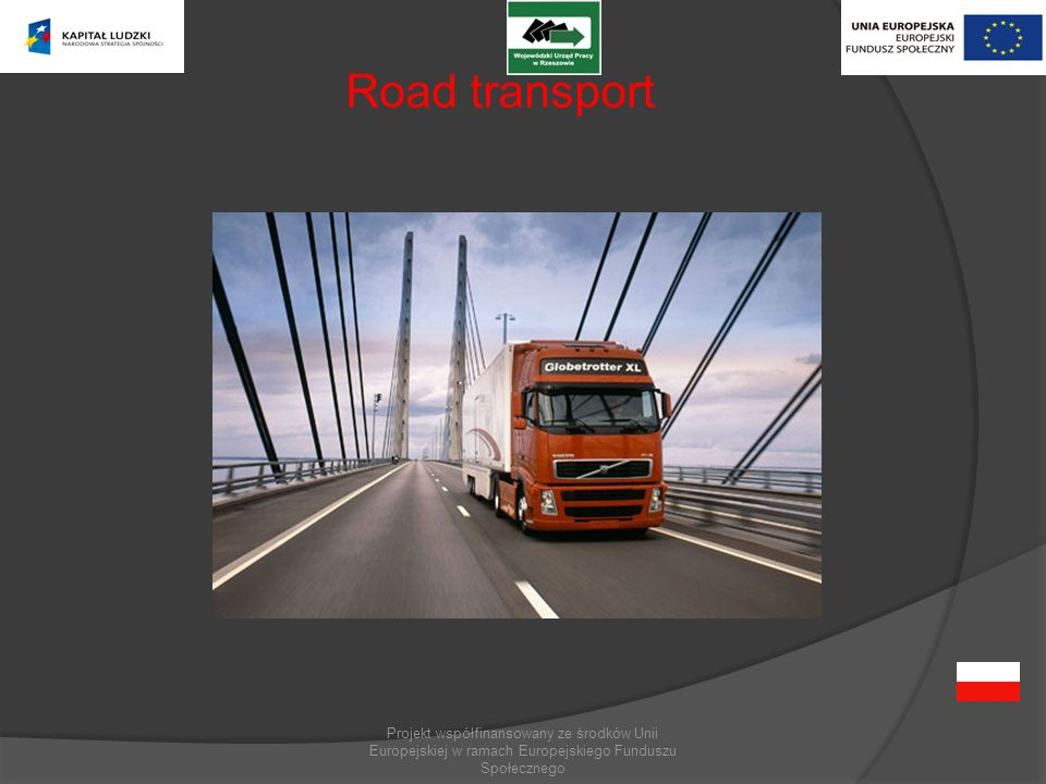 Road transport Projekt współfinansowany ze środków Unii Europejskiej w ramach Europejskiego Funduszu Społecznego.