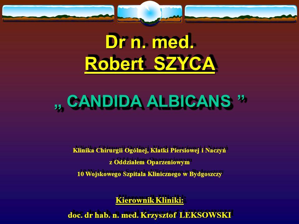 "Dr n. med. Robert SZYCA "" CANDIDA ALBICANS Kierownik Kliniki:"
