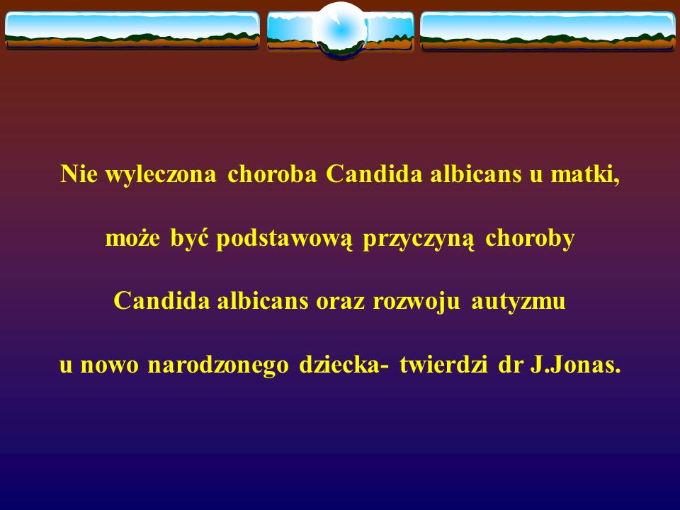 Nie wyleczona choroba Candida albicans u matki,