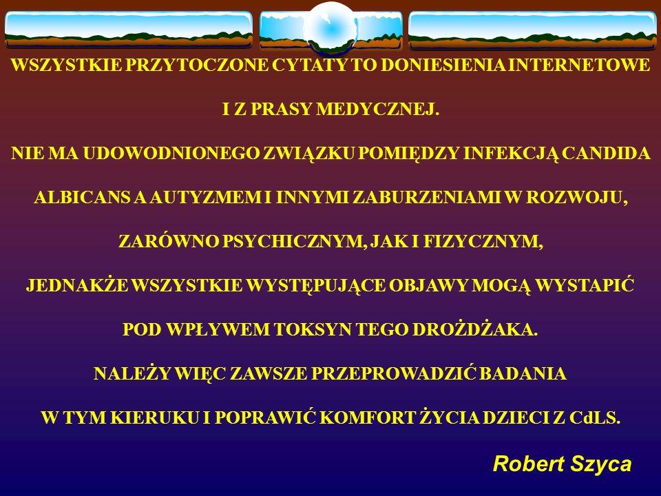 Robert Szyca WSZYSTKIE PRZYTOCZONE CYTATY TO DONIESIENIA INTERNETOWE