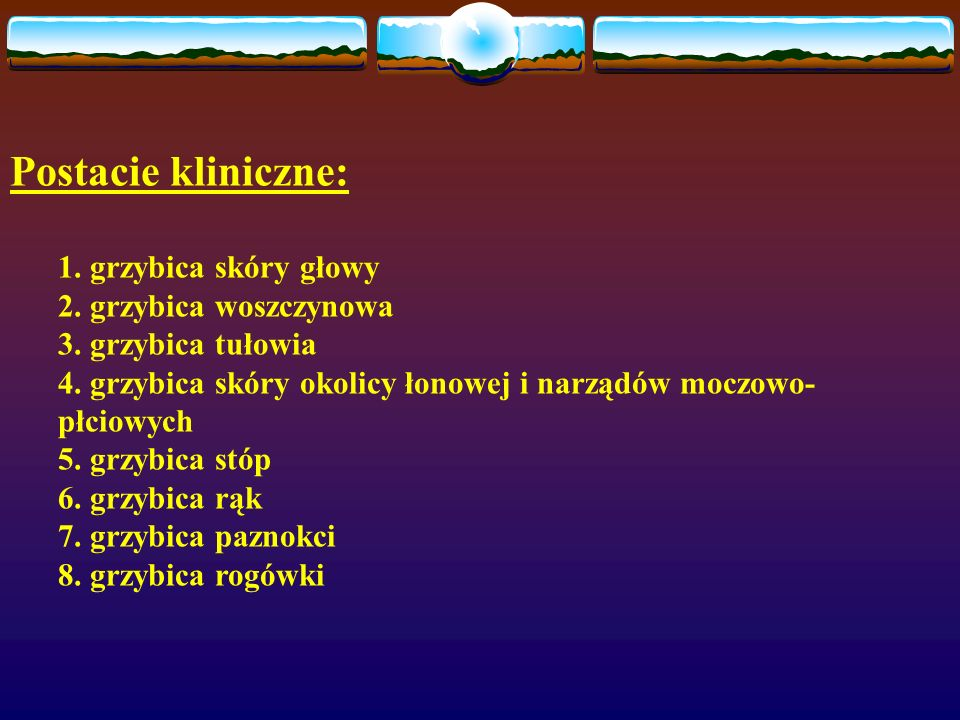 Postacie kliniczne: grzybica skóry głowy grzybica woszczynowa