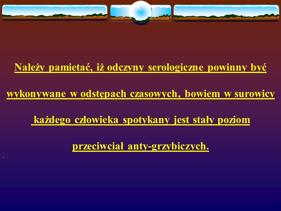 Należy pamietać, iż odczyny serologiczne powinny być