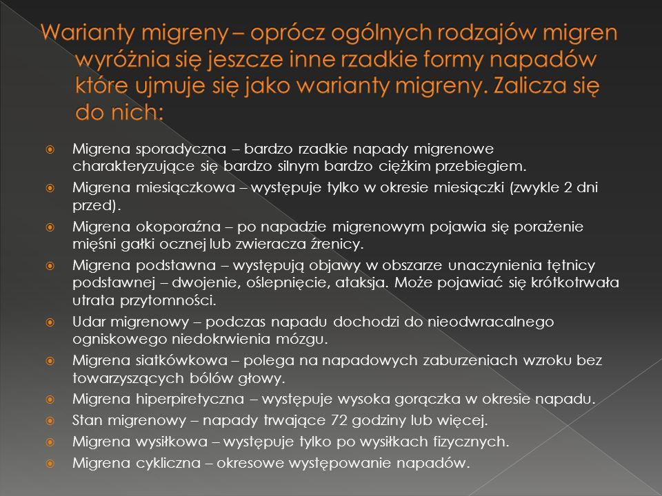 Warianty migreny – oprócz ogólnych rodzajów migren wyróżnia się jeszcze inne rzadkie formy napadów które ujmuje się jako warianty migreny. Zalicza się do nich: