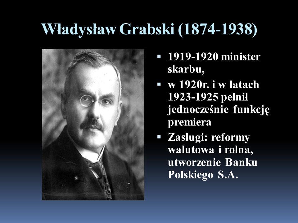 Władysław Grabski (1874-1938) 1919-1920 minister skarbu,