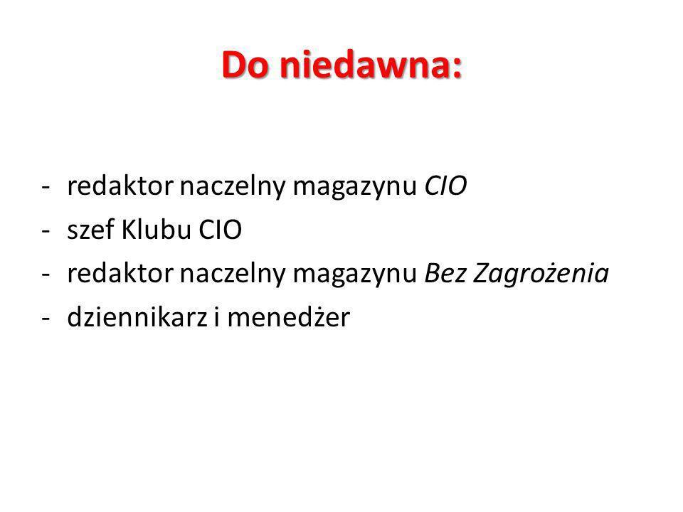 Do niedawna: redaktor naczelny magazynu CIO szef Klubu CIO