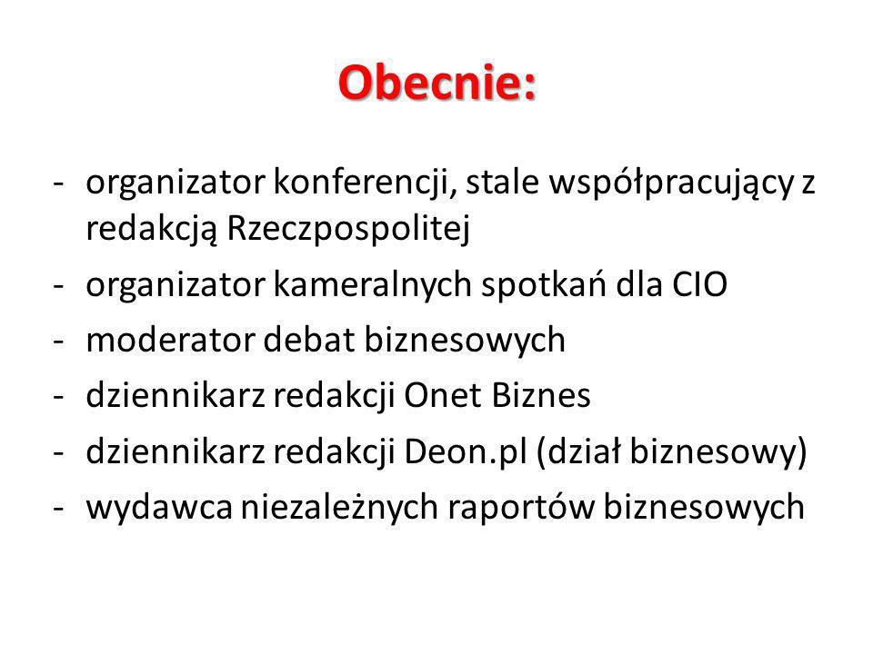 Obecnie: organizator konferencji, stale współpracujący z redakcją Rzeczpospolitej. organizator kameralnych spotkań dla CIO.