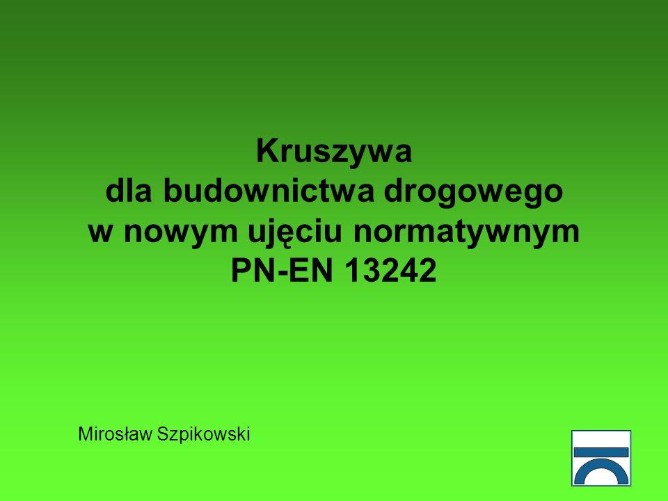 Kruszywa dla budownictwa drogowego w nowym ujęciu normatywnym PN-EN 13242