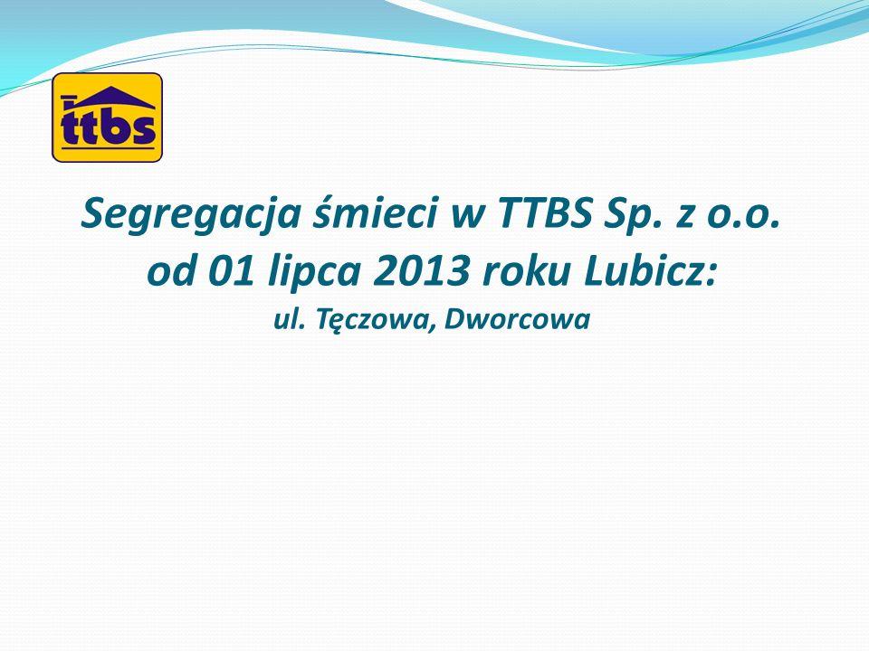 Segregacja śmieci w TTBS Sp. z o. o. od 01 lipca 2013 roku Lubicz: ul