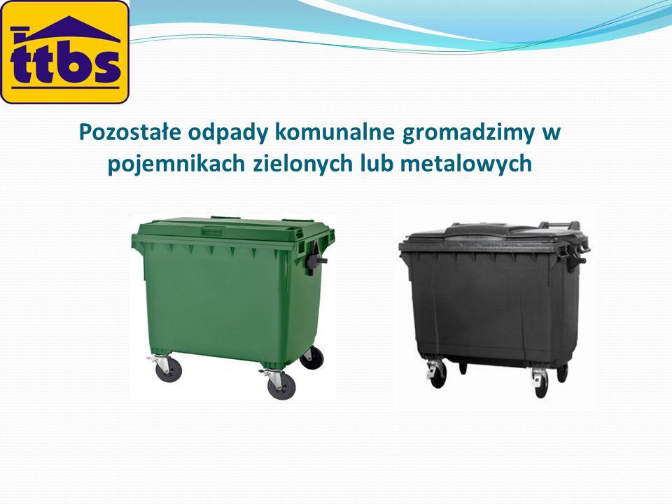 Pozostałe odpady komunalne gromadzimy w pojemnikach zielonych lub metalowych