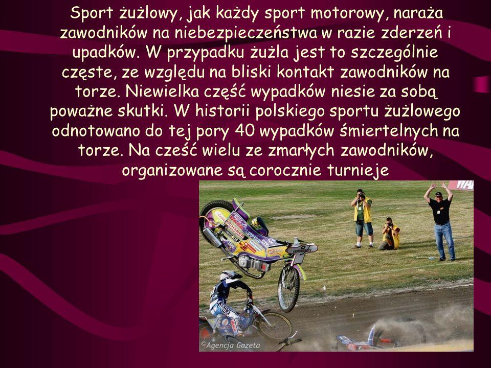 Sport żużlowy, jak każdy sport motorowy, naraża zawodników na niebezpieczeństwa w razie zderzeń i upadków.