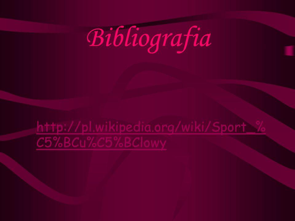 Bibliografia http://pl.wikipedia.org/wiki/Sport_%C5%BCu%C5%BClowy