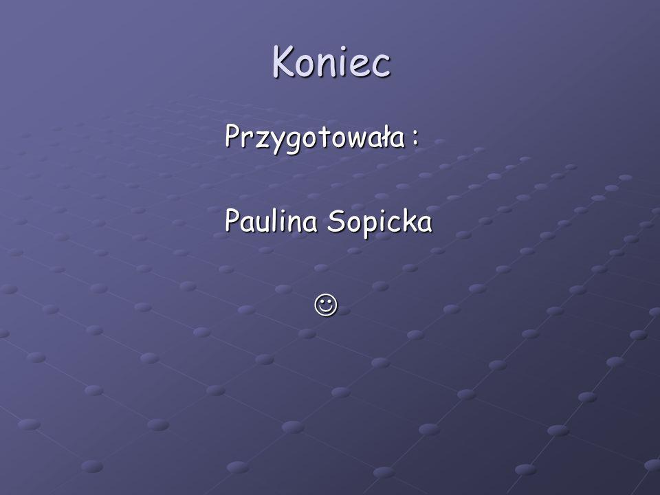 Koniec Przygotowała : Paulina Sopicka 