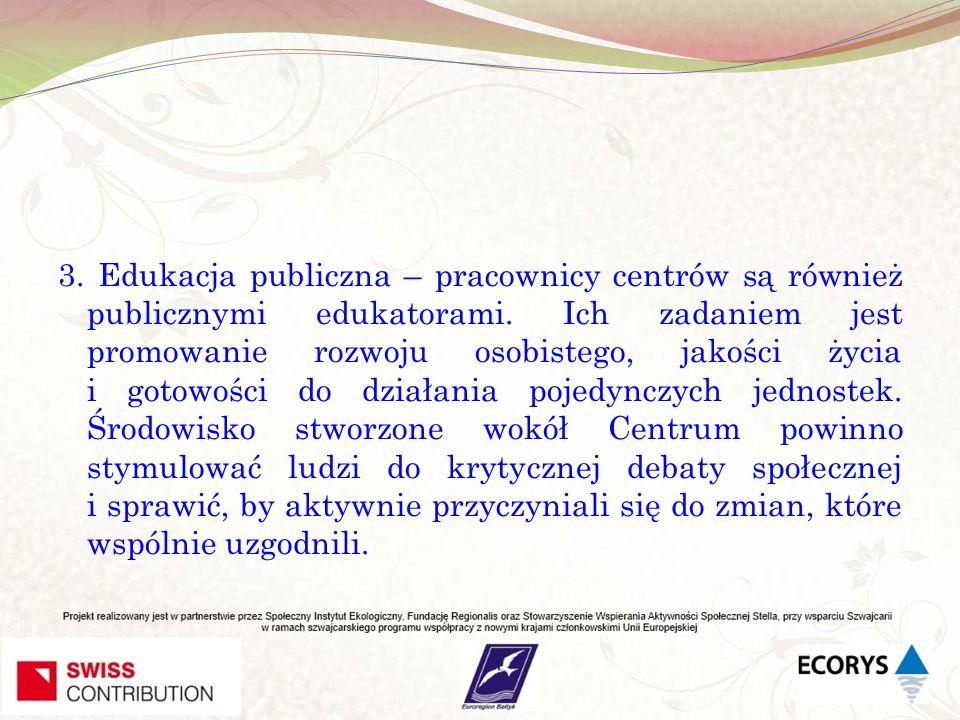 3.Edukacja publiczna – pracownicy centrów są również publicznymi edukatorami.