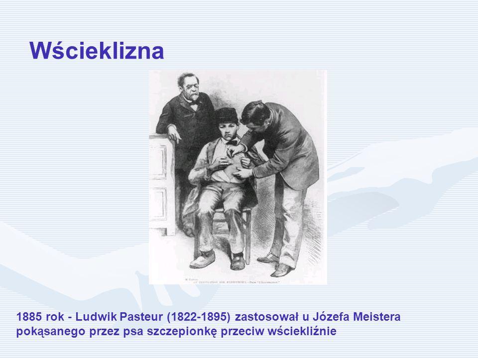 Wścieklizna 1885 rok - Ludwik Pasteur (1822-1895) zastosował u Józefa Meistera pokąsanego przez psa szczepionkę przeciw wściekliźnie.
