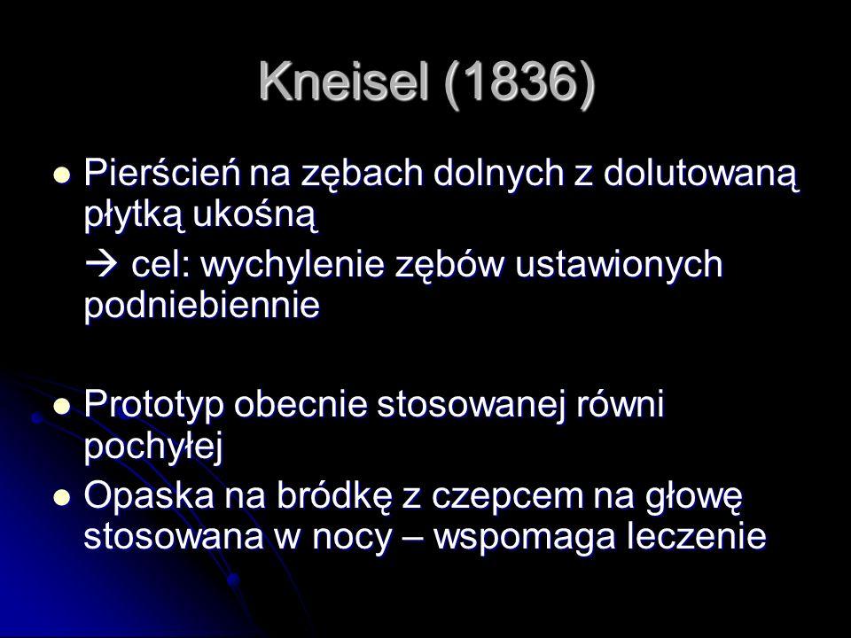 Kneisel (1836) Pierścień na zębach dolnych z dolutowaną płytką ukośną