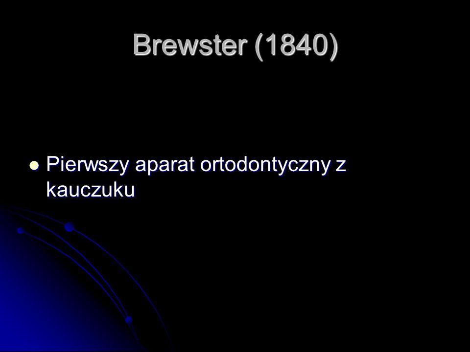 Brewster (1840) Pierwszy aparat ortodontyczny z kauczuku