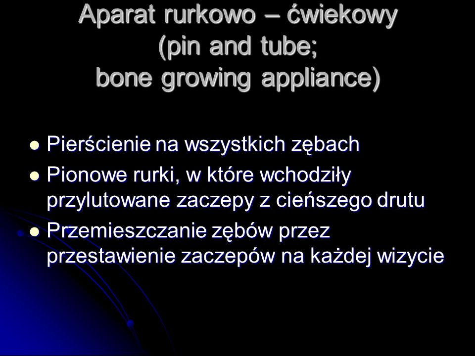 Aparat rurkowo – ćwiekowy (pin and tube; bone growing appliance)