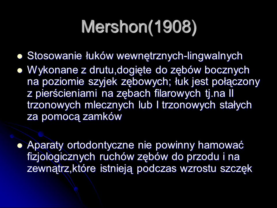 Mershon(1908) Stosowanie łuków wewnętrznych-lingwalnych