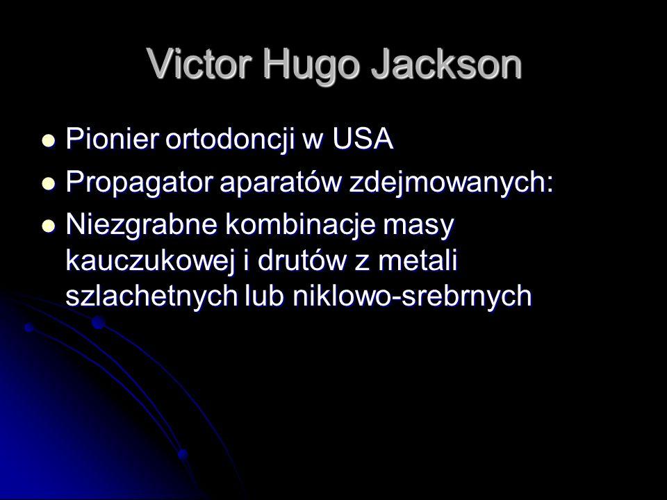 Victor Hugo Jackson Pionier ortodoncji w USA
