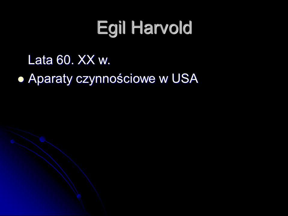 Egil Harvold Lata 60. XX w. Aparaty czynnościowe w USA