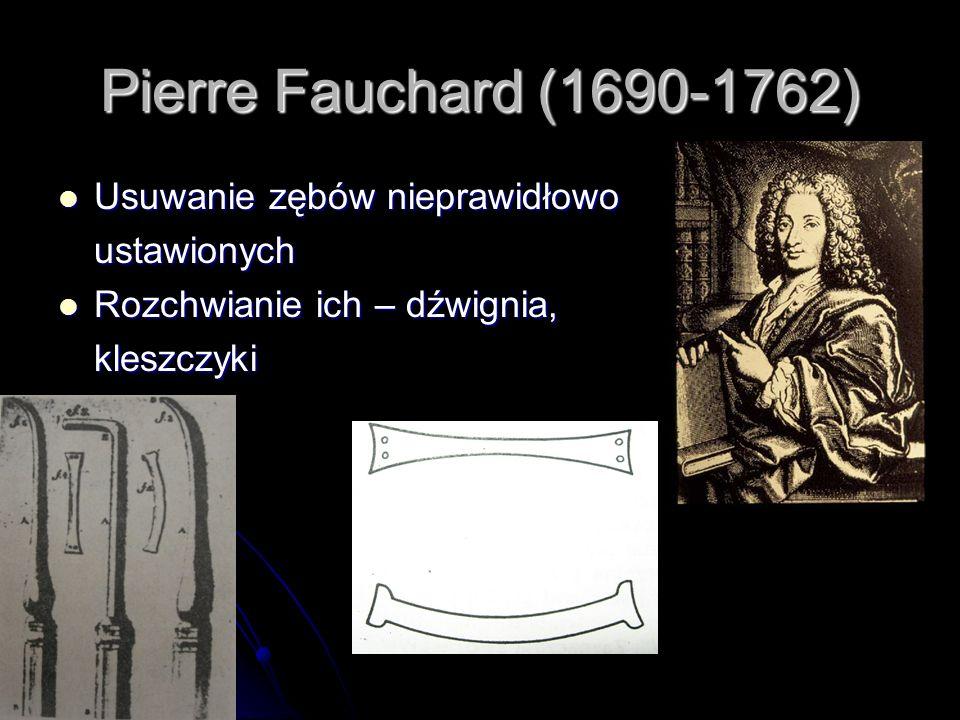 Pierre Fauchard (1690-1762) Usuwanie zębów nieprawidłowo ustawionych