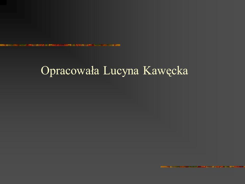 Opracowała Lucyna Kawęcka