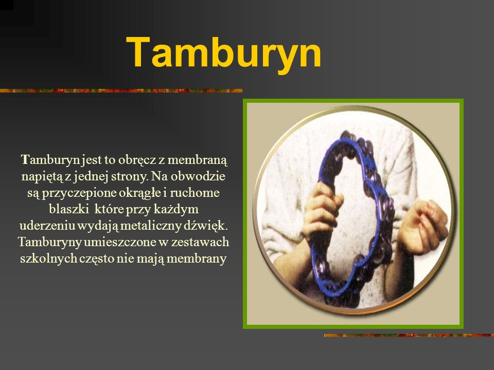 Tamburyn Tamburyn jest to obręcz z membraną