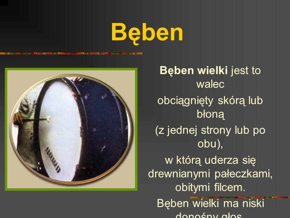 Bęben Bęben wielki jest to walec obciągnięty skórą lub błoną