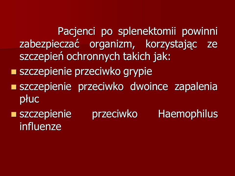 Pacjenci po splenektomii powinni zabezpieczać organizm, korzystając ze szczepień ochronnych takich jak:
