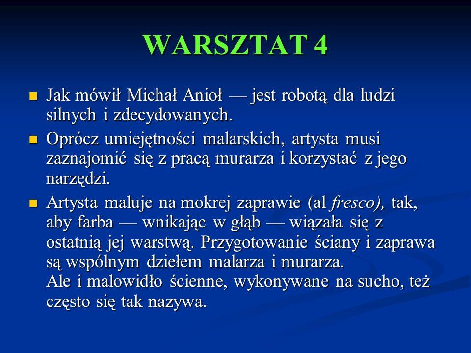WARSZTAT 4 Jak mówił Michał Anioł — jest robotą dla ludzi silnych i zdecydowanych.