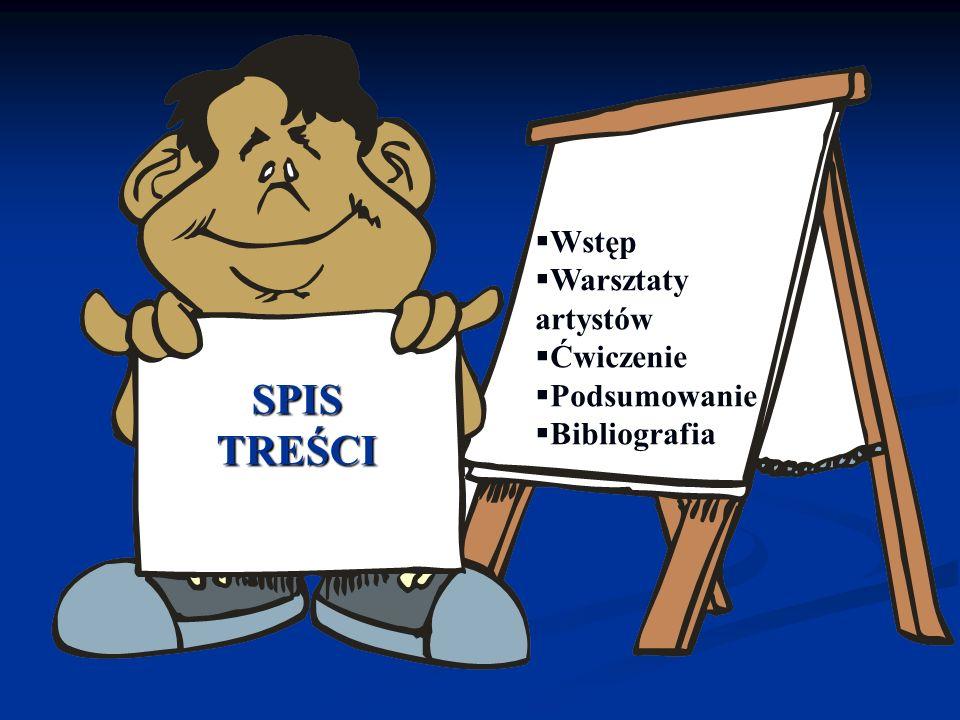 SPIS TREŚCI Wstęp Warsztaty artystów Ćwiczenie Podsumowanie
