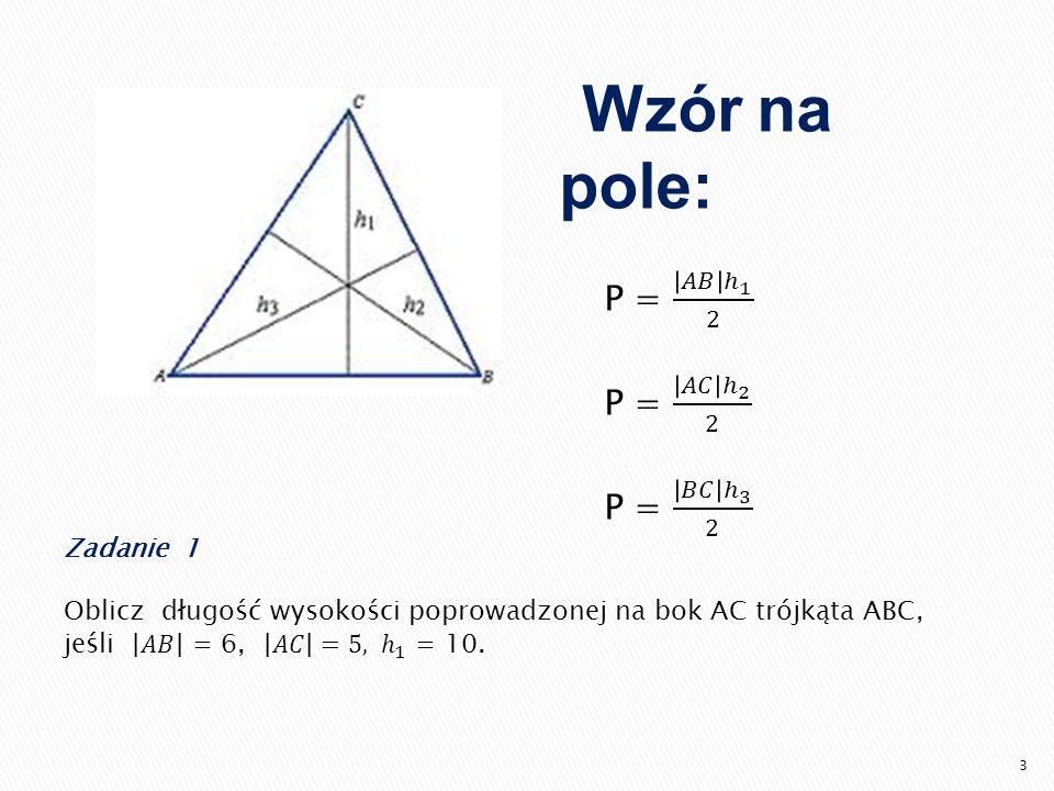 Wzór na pole: 1 P = 𝐴𝐵 ℎ 1 2 P = 𝐴𝐶 ℎ 2 2 P = 𝐵𝐶 ℎ 3 2 Zadanie 1