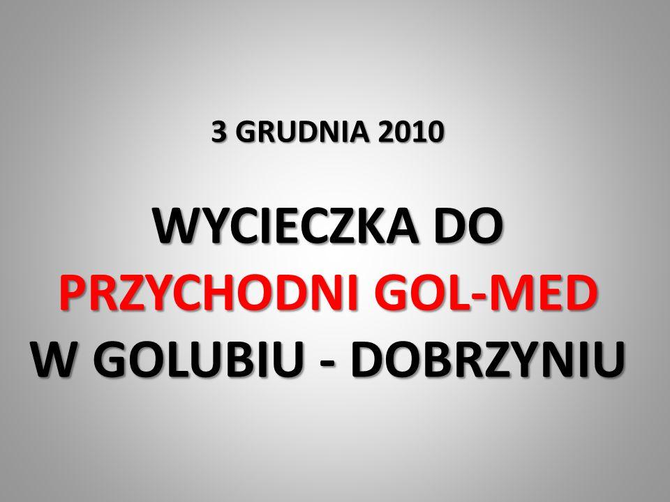 3 GRUDNIA 2010 WYCIECZKA DO PRZYCHODNI GOL-MED W GOLUBIU - DOBRZYNIU