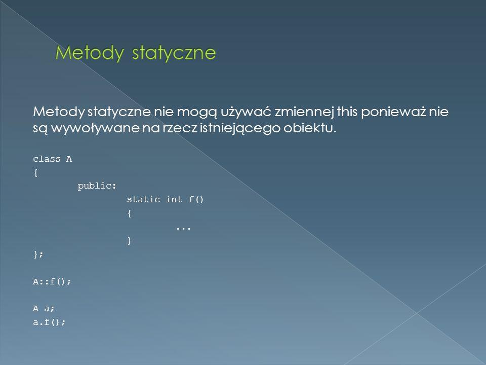 Metody statyczne Metody statyczne nie mogą używać zmiennej this ponieważ nie są wywoływane na rzecz istniejącego obiektu.