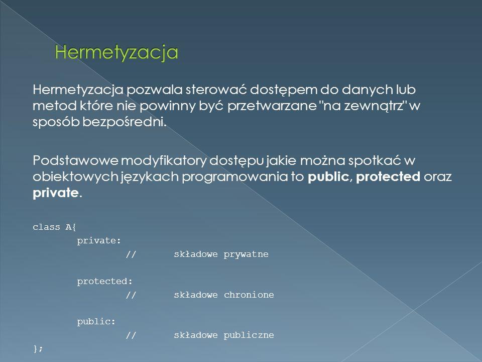 Hermetyzacja Hermetyzacja pozwala sterować dostępem do danych lub metod które nie powinny być przetwarzane na zewnątrz w sposób bezpośredni.