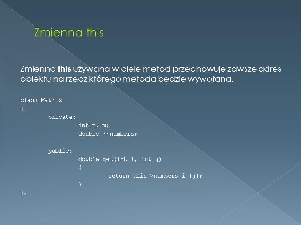 Zmienna this Zmienna this używana w ciele metod przechowuje zawsze adres obiektu na rzecz którego metoda będzie wywołana.