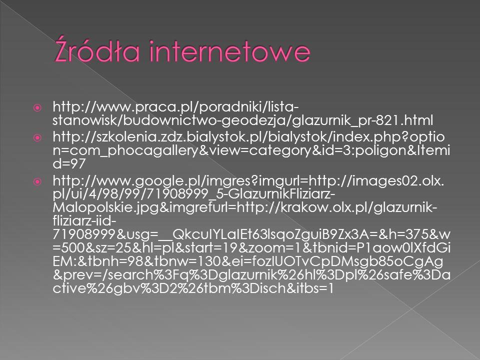 Źródła internetowe http://www.praca.pl/poradniki/lista-stanowisk/budownictwo-geodezja/glazurnik_pr-821.html.