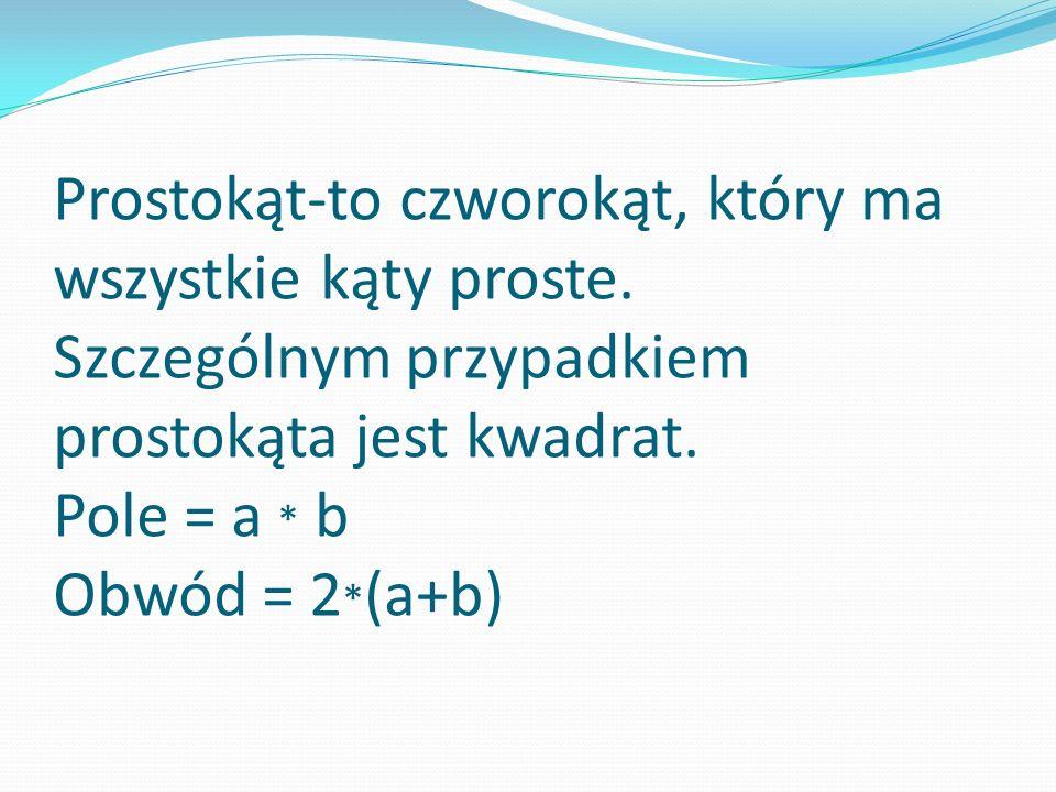 Prostokąt-to czworokąt, który ma wszystkie kąty proste
