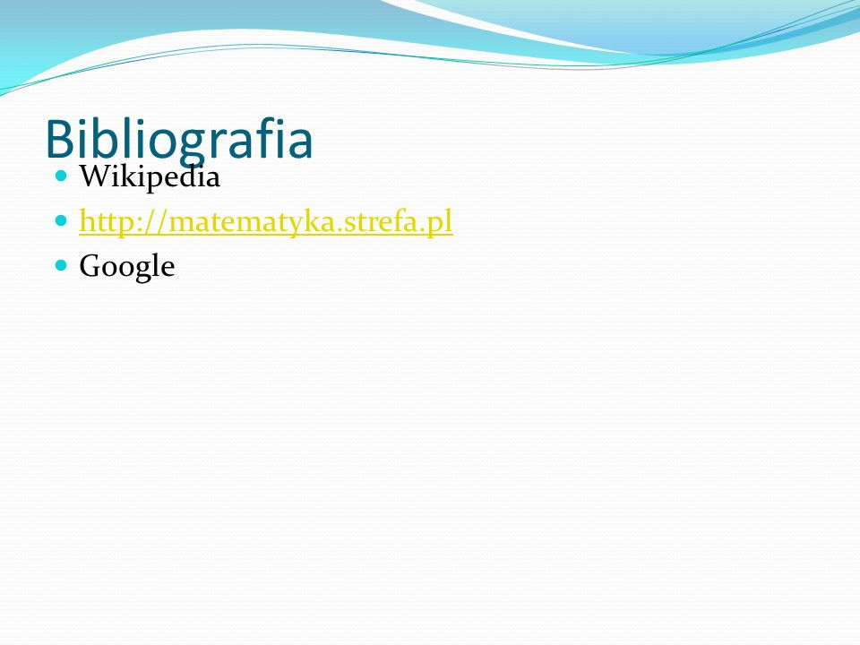 Bibliografia Wikipedia http://matematyka.strefa.pl Google