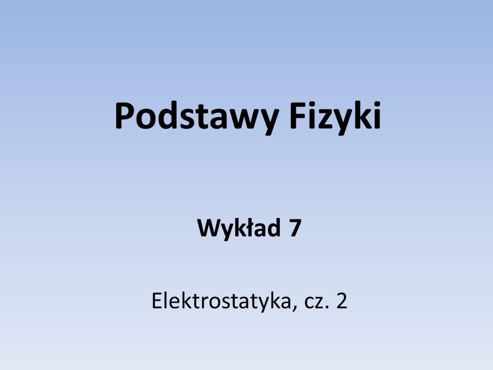 Wykład 7 Elektrostatyka, cz. 2